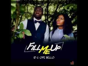 Video: ID & Ope Bello – Fill Me Up